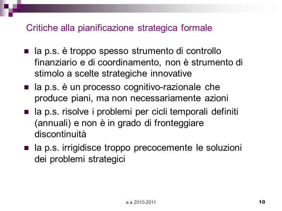 a.a 2010-201110 Critiche alla pianificazione strategica formale la p.s. è troppo spesso strumento di controllo finanziario e di coordinamento, non è s