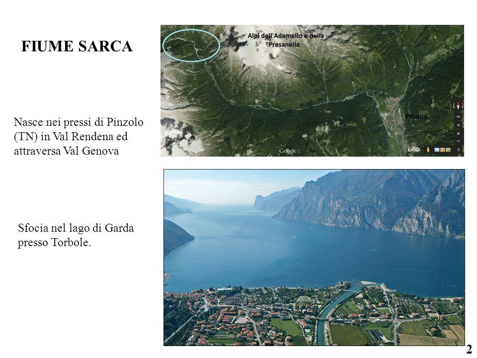 FIUME SARCA Nasce nei pressi di Pinzolo (TN) in Val Rendena ed attraversa Val Genova 2 Sfocia nel lago di Garda presso Torbole.