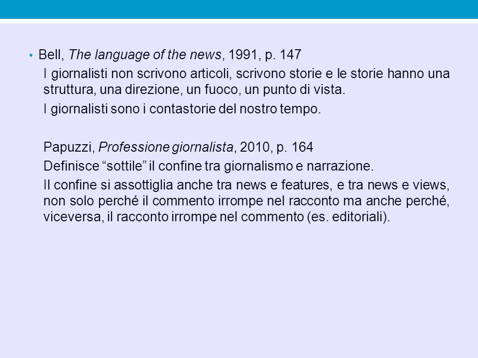 Bell, The language of the news, 1991, p. 147 I giornalisti non scrivono articoli, scrivono storie e le storie hanno una struttura, una direzione, un f
