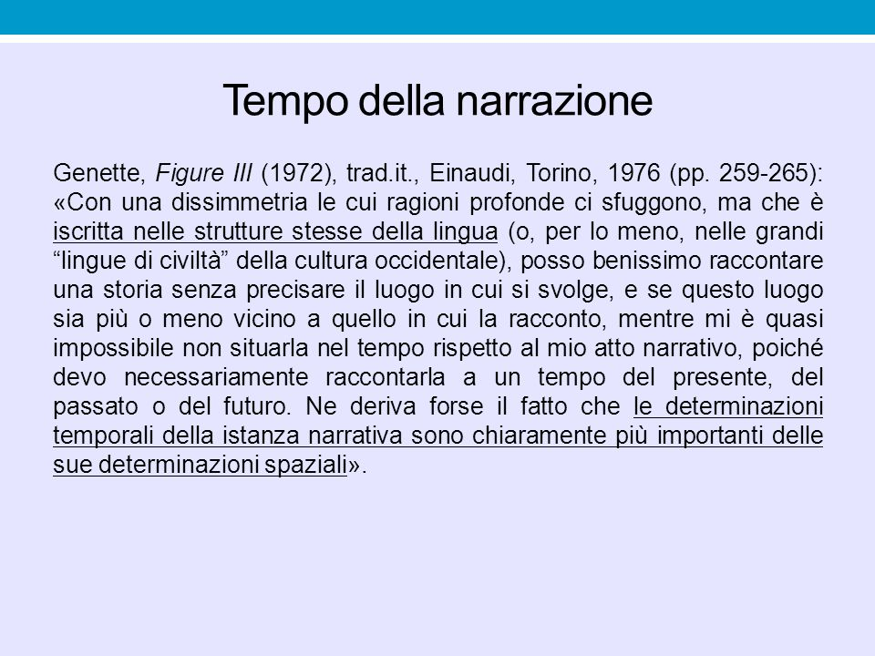 Tempo della narrazione Genette, Figure III (1972), trad.it., Einaudi, Torino, 1976 (pp. 259-265): «Con una dissimmetria le cui ragioni profonde ci sfu