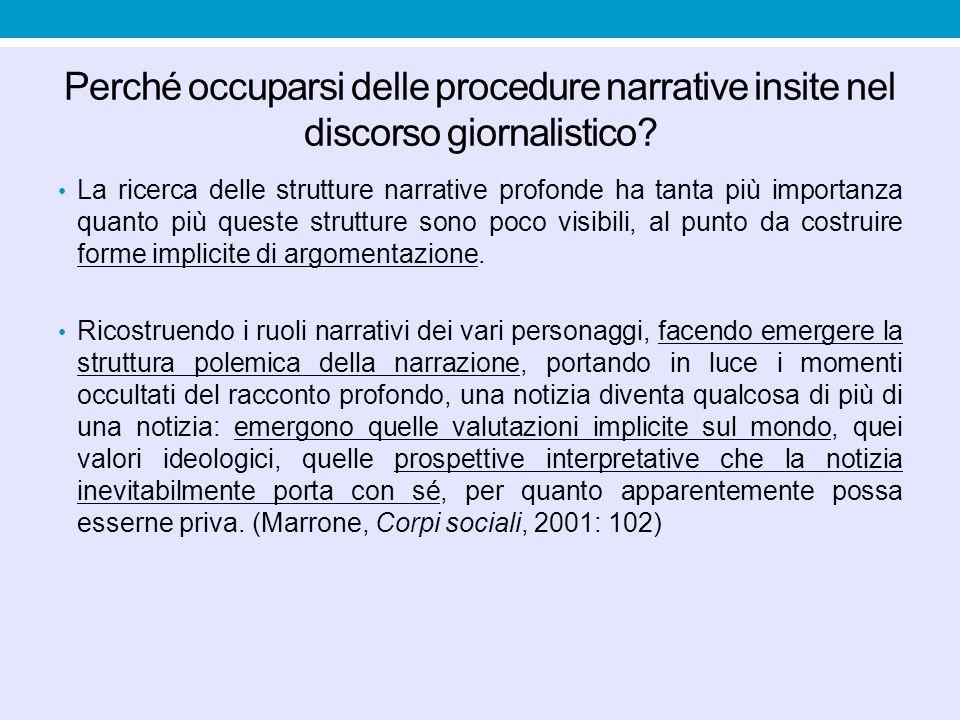 Perché occuparsi delle procedure narrative insite nel discorso giornalistico? La ricerca delle strutture narrative profonde ha tanta più importanza qu