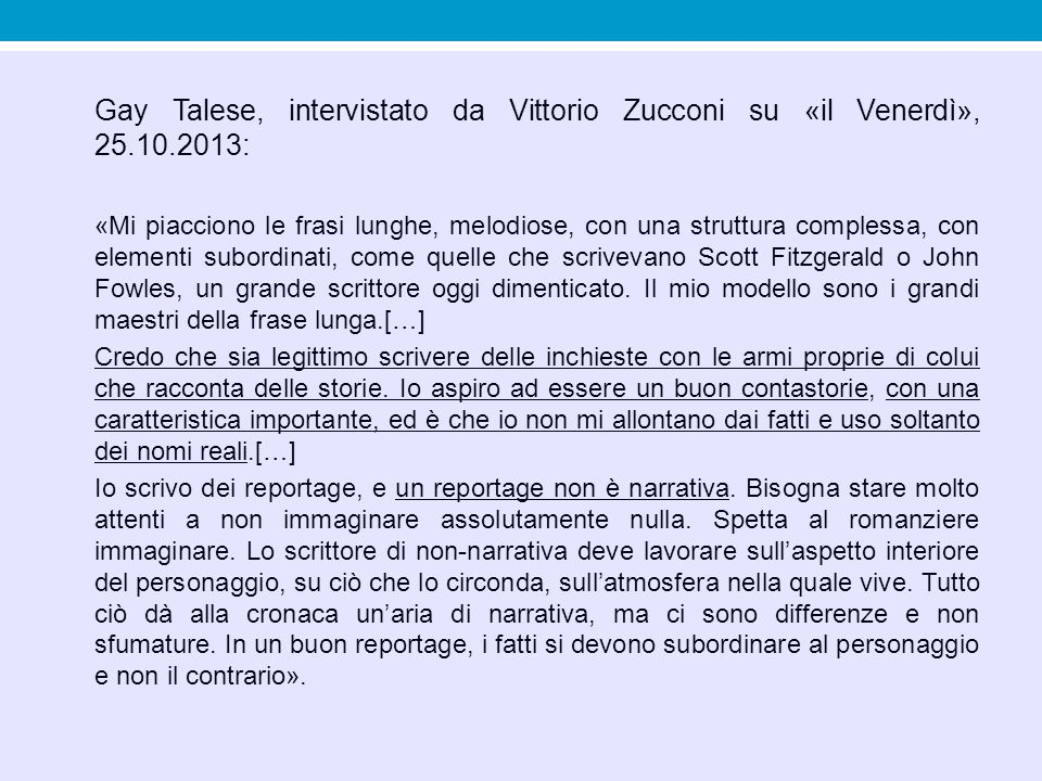 Gay Talese, intervistato da Vittorio Zucconi su «il Venerdì», 25.10.2013: «Mi piacciono le frasi lunghe, melodiose, con una struttura complessa, con e