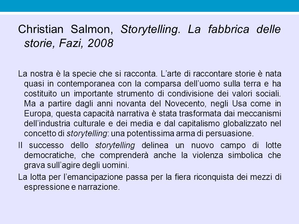 Christian Salmon, Storytelling. La fabbrica delle storie, Fazi, 2008 La nostra è la specie che si racconta. L'arte di raccontare storie è nata quasi i