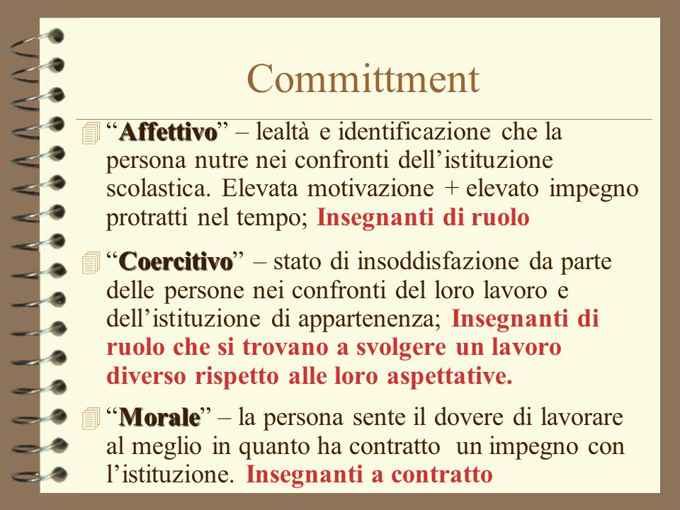 """Committment Affettivo 4 """"Affettivo"""" – lealtà e identificazione che la persona nutre nei confronti dell'istituzione scolastica. Elevata motivazione + e"""