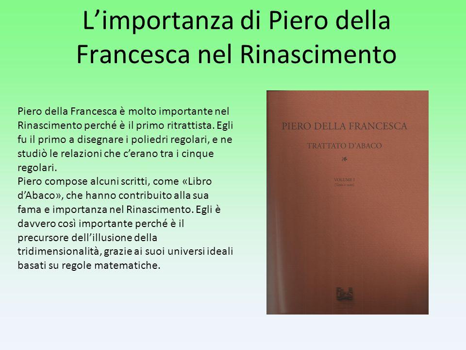 L'importanza di Piero della Francesca nel Rinascimento Piero della Francesca è molto importante nel Rinascimento perché è il primo ritrattista.