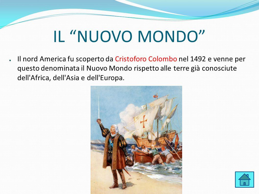 """IL """"NUOVO MONDO"""" ● Il nord America fu scoperto da Cristoforo Colombo nel 1492 e venne per questo denominata il Nuovo Mondo rispetto alle terre già con"""
