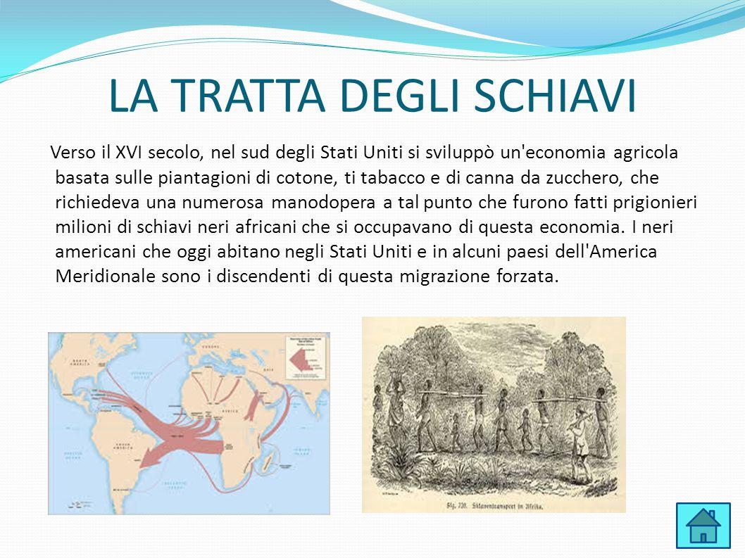 LA TRATTA DEGLI SCHIAVI Verso il XVI secolo, nel sud degli Stati Uniti si sviluppò un'economia agricola basata sulle piantagioni di cotone, ti tabacco