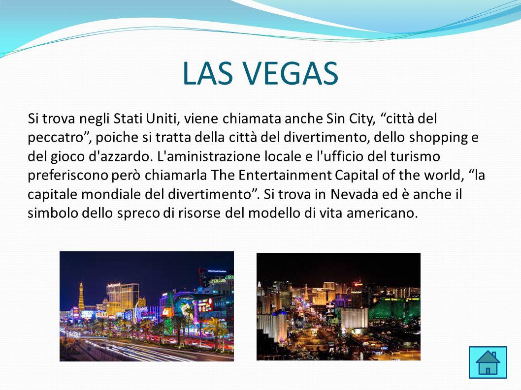 """LAS VEGAS Si trova negli Stati Uniti, viene chiamata anche Sin City, """"città del peccatro"""", poiche si tratta della città del divertimento, dello shoppi"""