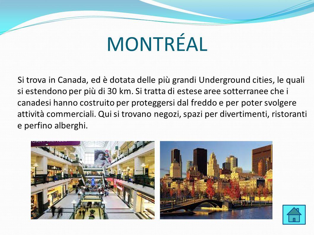 MONTRÉAL Si trova in Canada, ed è dotata delle più grandi Underground cities, le quali si estendono per più di 30 km. Si tratta di estese aree sotterr