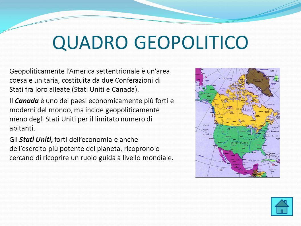 QUADRO GEOPOLITICO Geopoliticamente l'America settentrionale è un'area coesa e unitaria, costituita da due Conferazioni di Stati fra loro alleate (Sta