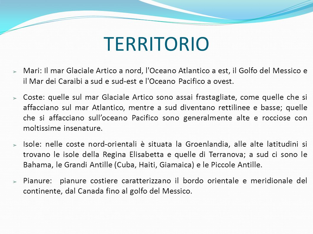 TERRITORIO ➢ Mari: Il mar Glaciale Artico a nord, l'Oceano Atlantico a est, il Golfo del Messico e il Mar dei Caraibi a sud e sud-est e l'Oceano Pacif