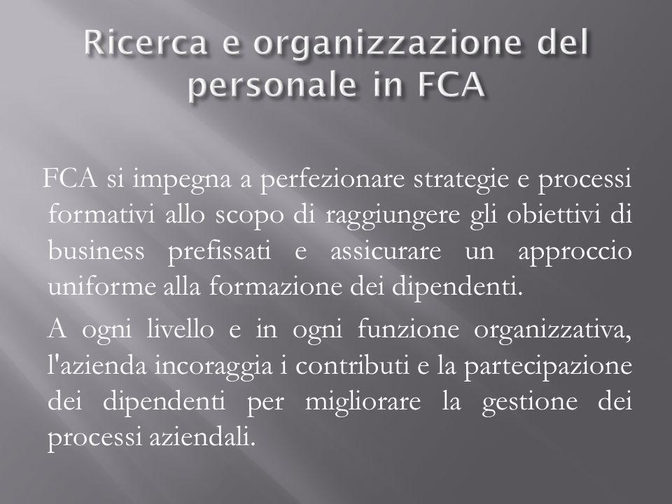 FCA si impegna a perfezionare strategie e processi formativi allo scopo di raggiungere gli obiettivi di business prefissati e assicurare un approccio