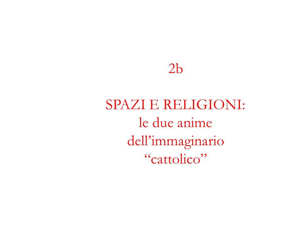 2b SPAZI E RELIGIONI: le due anime dell'immaginario cattolico