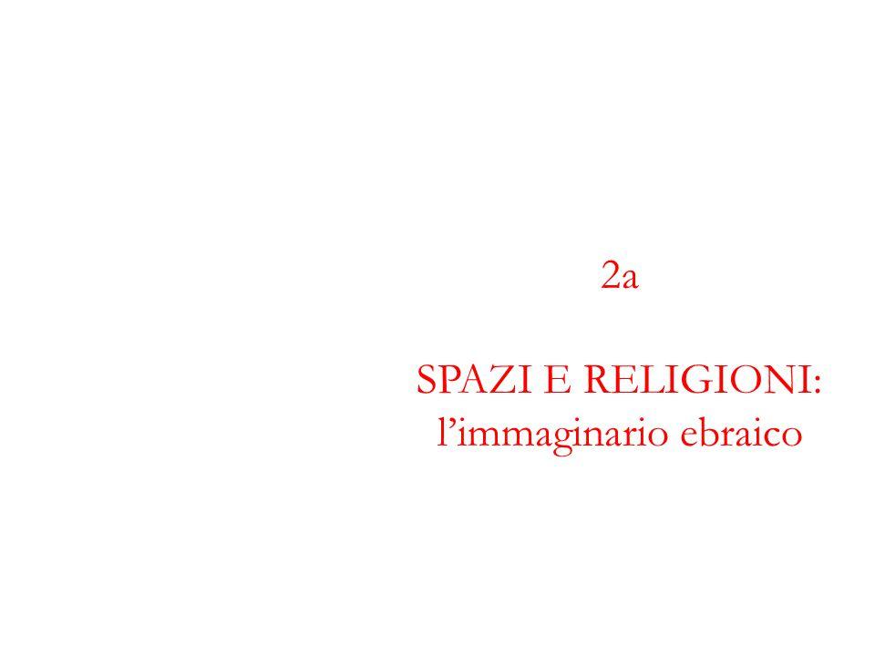 2a SPAZI E RELIGIONI: l'immaginario ebraico