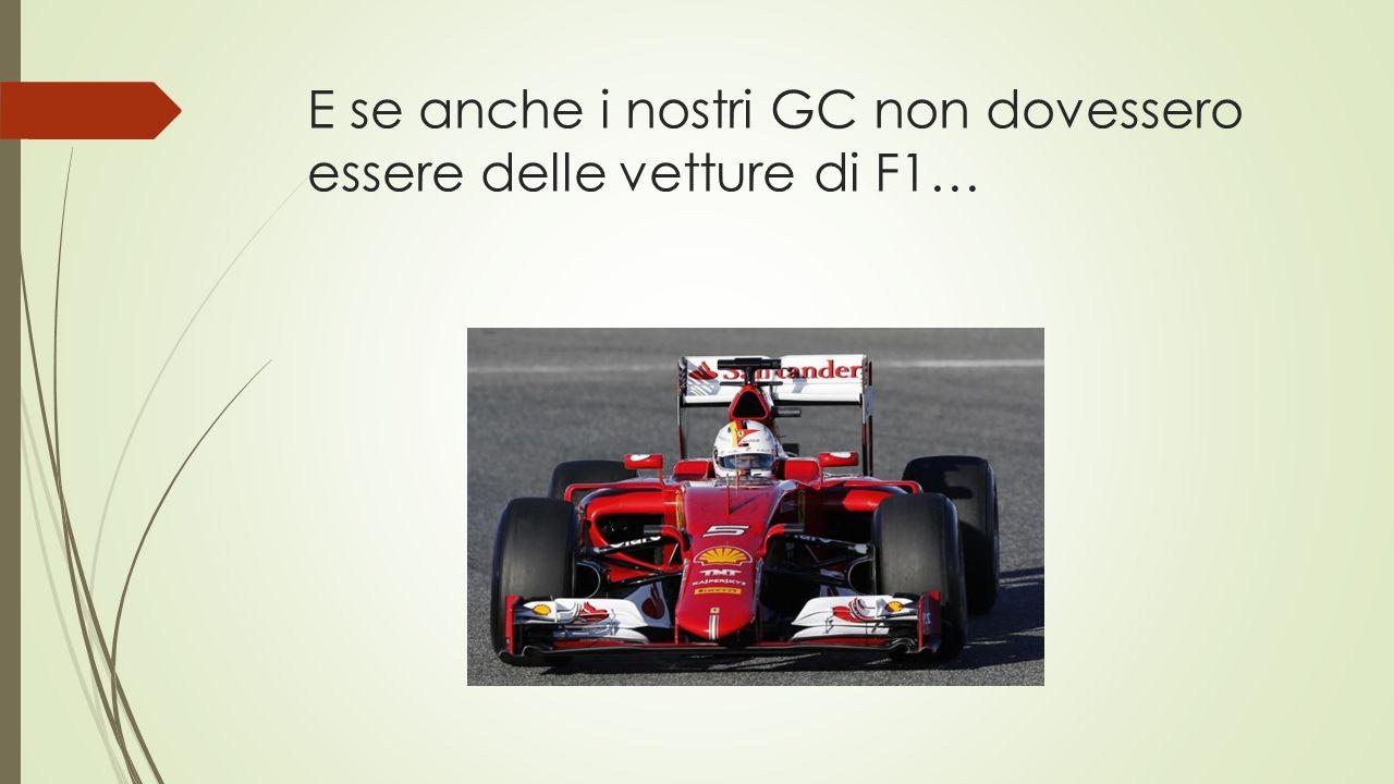 E se anche i nostri GC non dovessero essere delle vetture di F1…