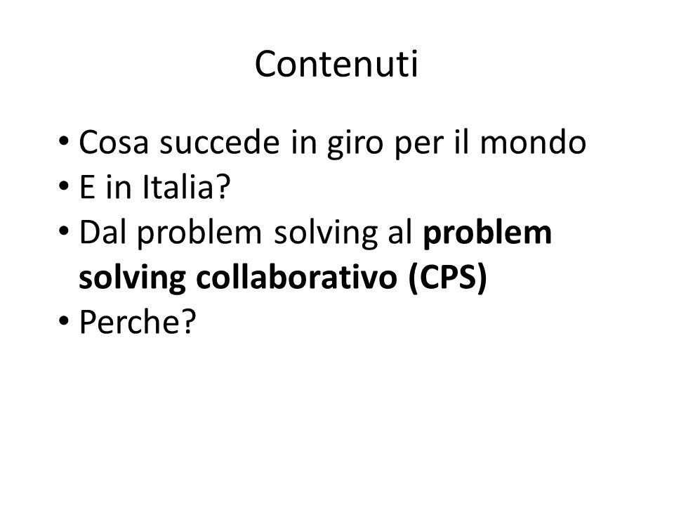 Contenuti Cosa succede in giro per il mondo E in Italia? Dal problem solving al problem solving collaborativo (CPS) Perche?
