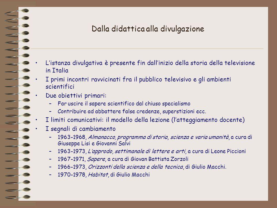 Dalla didattica alla divulgazione L'istanza divulgativa è presente fin dall'inizio della storia della televisione in Italia I primi incontri ravvicina