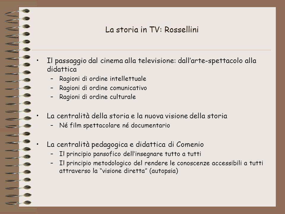 La storia in TV: Rossellini Il passaggio dal cinema alla televisione: dall'arte-spettacolo alla didattica –Ragioni di ordine intellettuale –Ragioni di