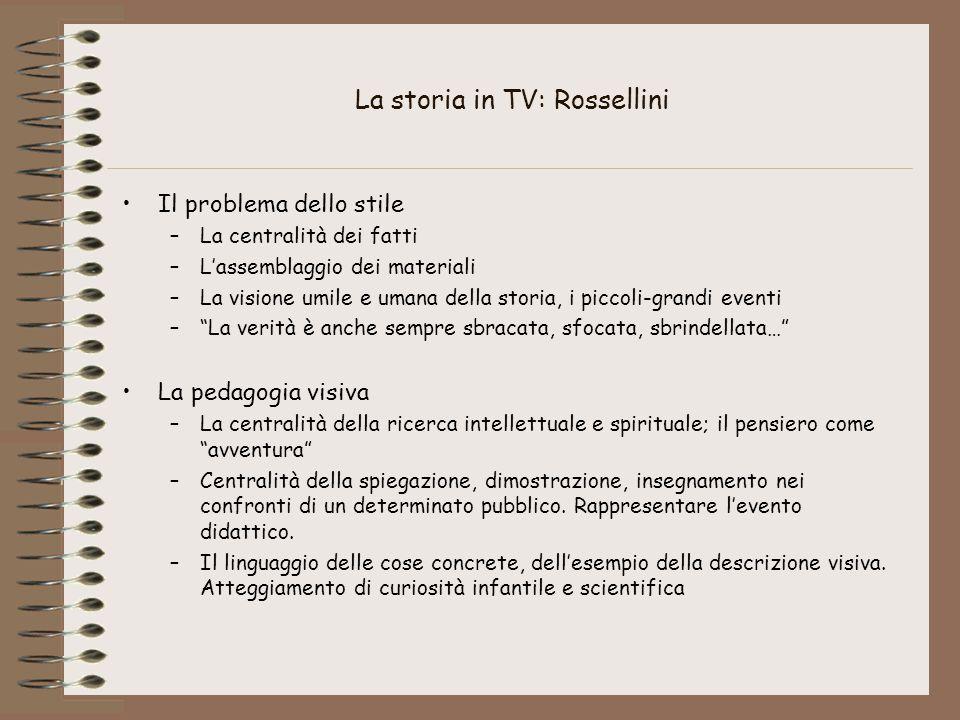 La storia in TV: Rossellini Il problema dello stile –La centralità dei fatti –L'assemblaggio dei materiali –La visione umile e umana della storia, i p