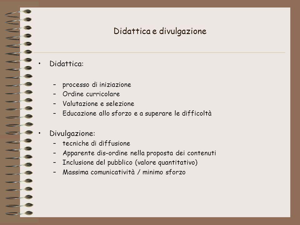 Didattica e divulgazione Didattica: –processo di iniziazione –Ordine curricolare –Valutazione e selezione –Educazione allo sforzo e a superare le diff