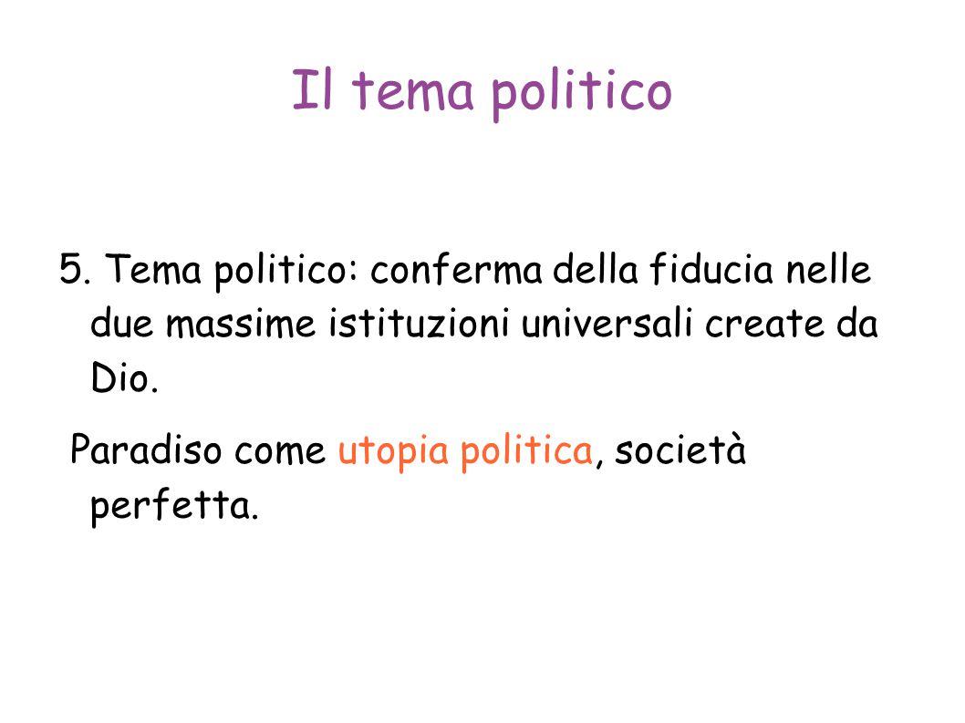 Il tema politico 5. Tema politico: conferma della fiducia nelle due massime istituzioni universali create da Dio. Paradiso come utopia politica, socie