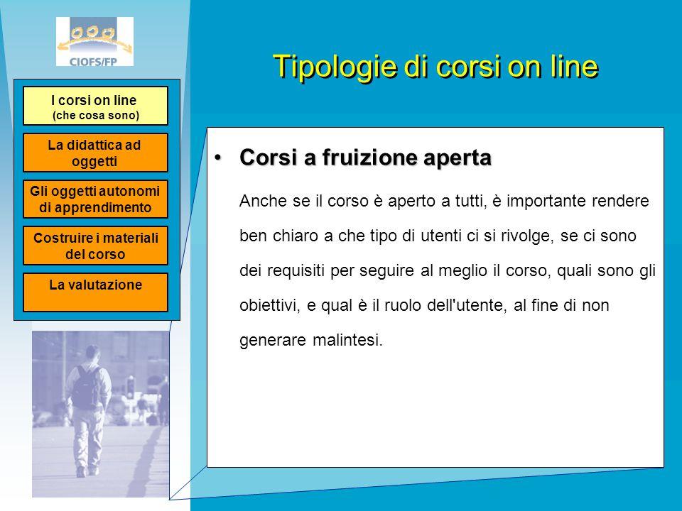 Tipologie di corsi on line Corsi a fruizione apertaCorsi a fruizione aperta Anche se il corso è aperto a tutti, è importante rendere ben chiaro a che