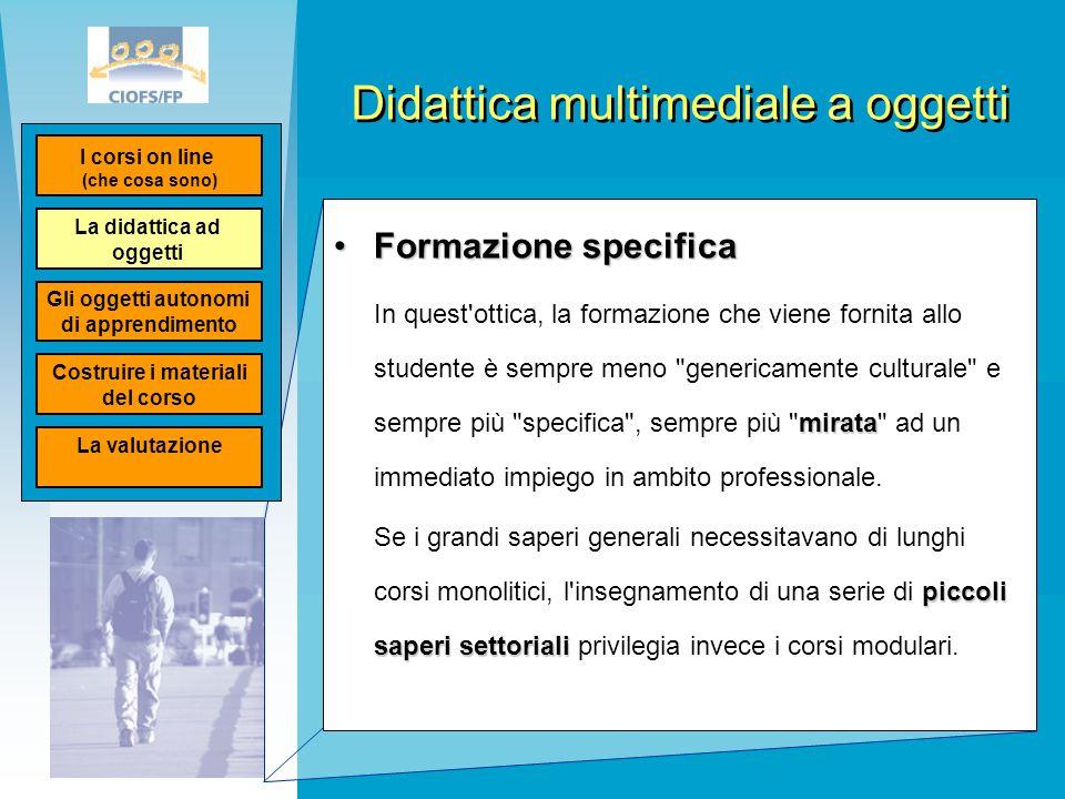 Didattica multimediale a oggetti Formazione specificaFormazione specifica mirata In quest'ottica, la formazione che viene fornita allo studente è semp