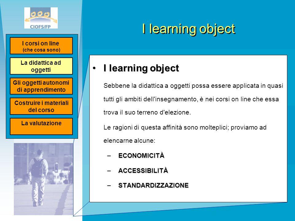 I learning object I learning objectI learning object Sebbene la didattica a oggetti possa essere applicata in quasi tutti gli ambiti dell'insegnamento