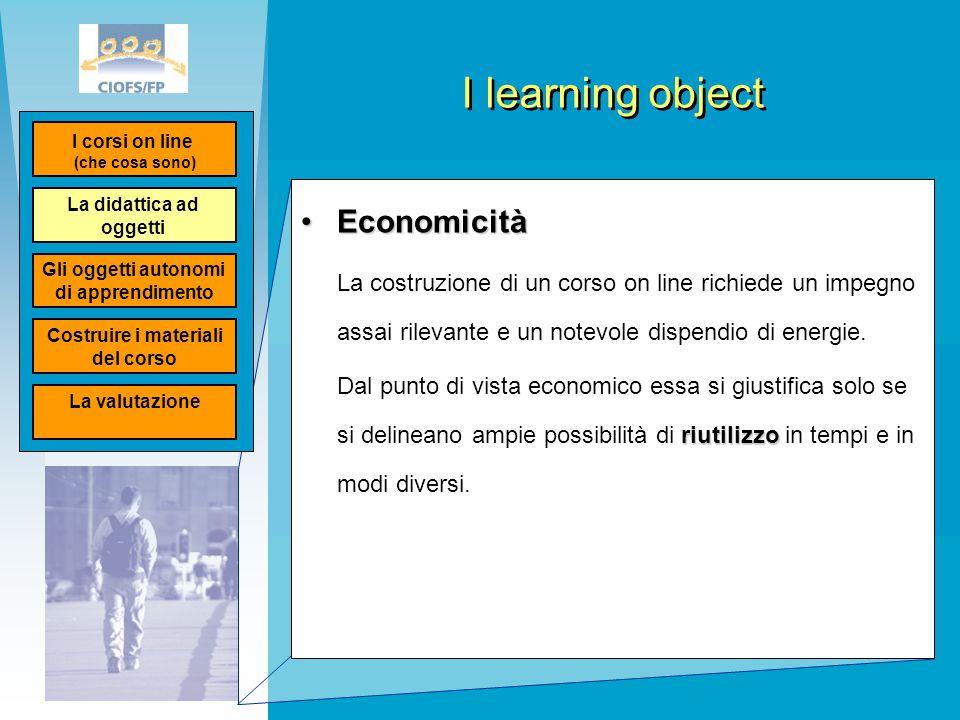 I learning object EconomicitàEconomicità La costruzione di un corso on line richiede un impegno assai rilevante e un notevole dispendio di energie. ri