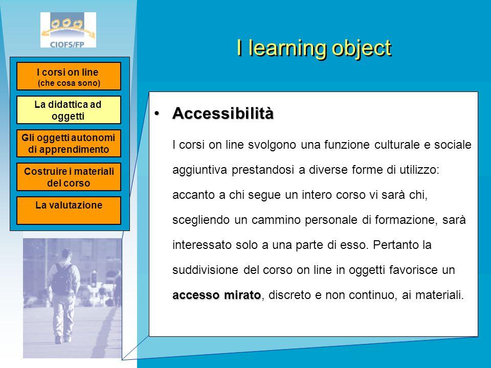 I learning object AccessibilitàAccessibilità accesso mirato I corsi on line svolgono una funzione culturale e sociale aggiuntiva prestandosi a diverse