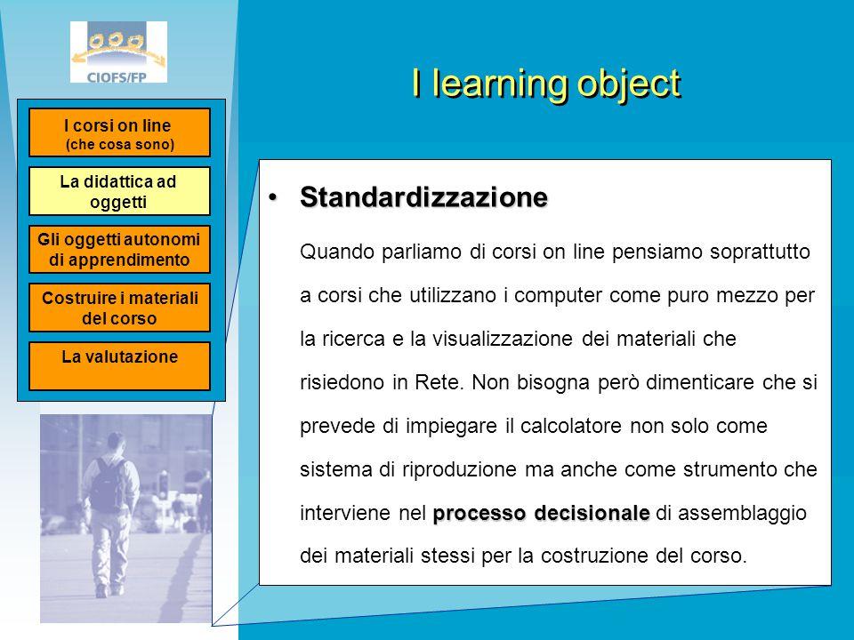 I learning object StandardizzazioneStandardizzazione processo decisionale Quando parliamo di corsi on line pensiamo soprattutto a corsi che utilizzano