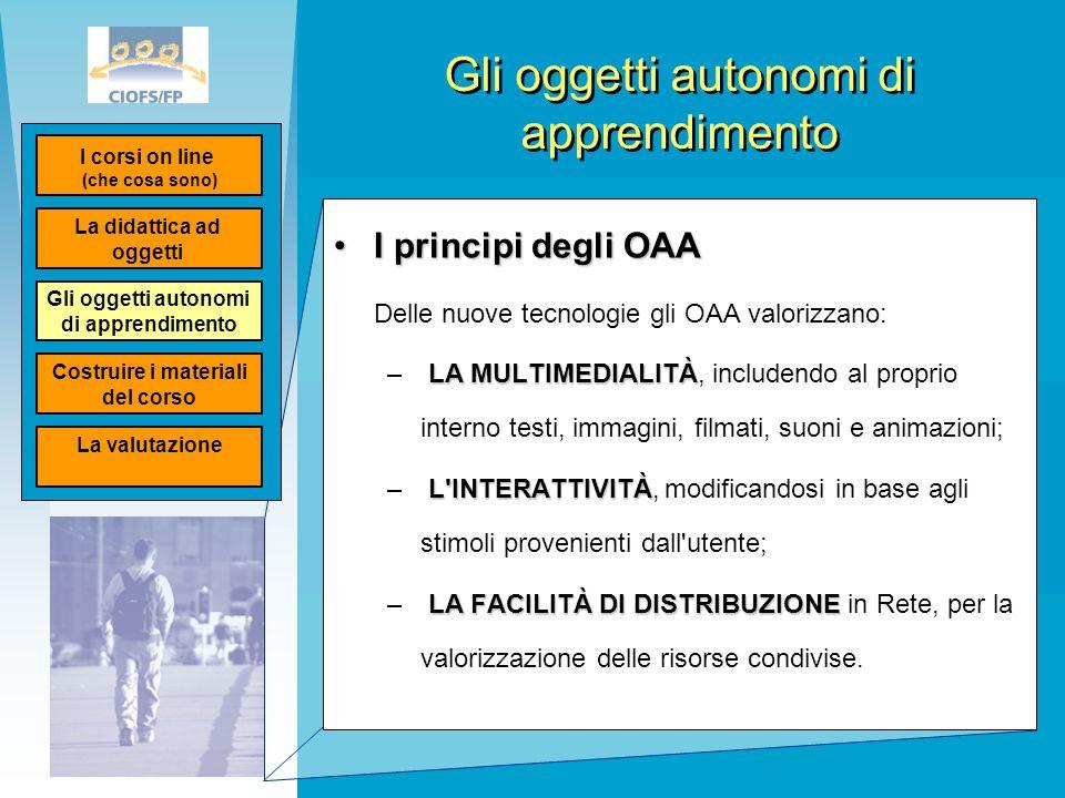 Gli oggetti autonomi di apprendimento I principi degli OAAI principi degli OAA Delle nuove tecnologie gli OAA valorizzano: LA MULTIMEDIALITÀ – LA MULT