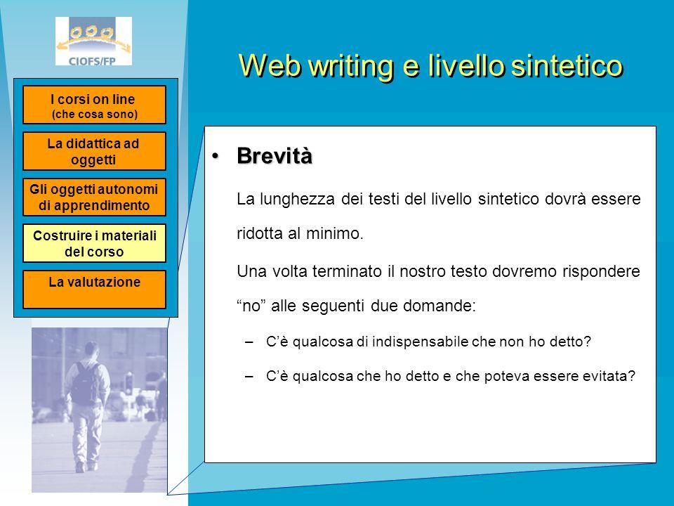 Web writing e livello sintetico BrevitàBrevità La lunghezza dei testi del livello sintetico dovrà essere ridotta al minimo. Una volta terminato il nos