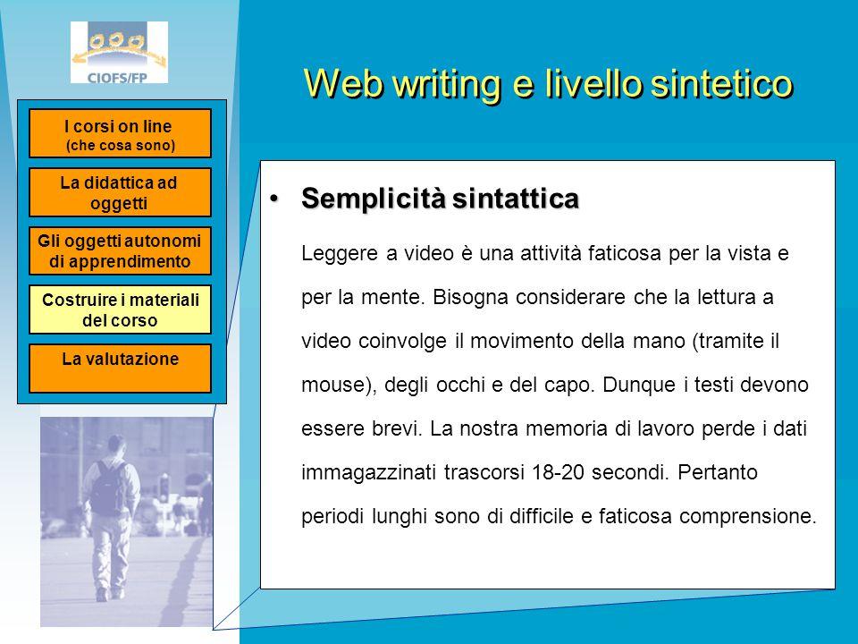 Web writing e livello sintetico Semplicità sintatticaSemplicità sintattica Leggere a video è una attività faticosa per la vista e per la mente. Bisogn