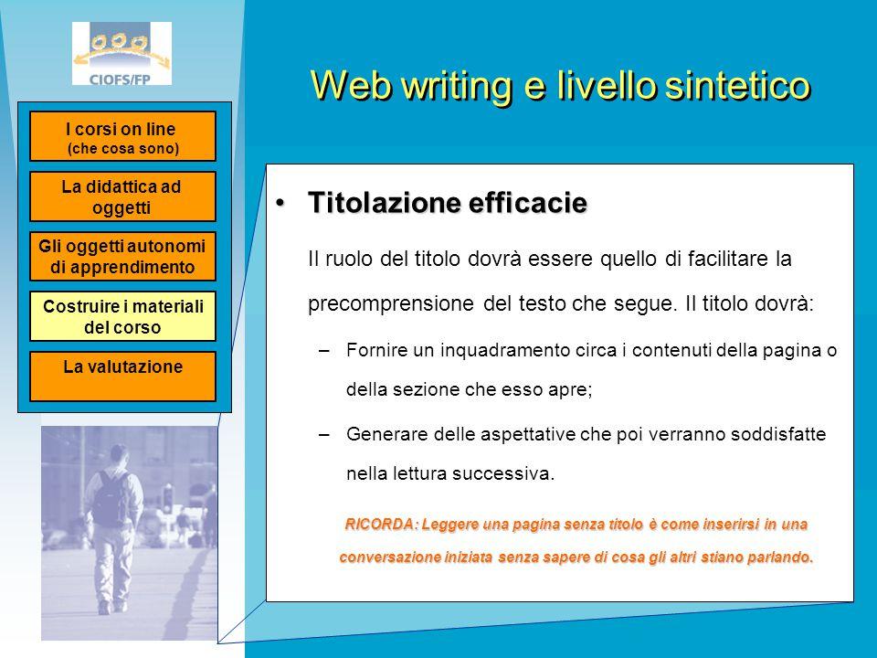 Web writing e livello sintetico Titolazione efficacieTitolazione efficacie Il ruolo del titolo dovrà essere quello di facilitare la precomprensione de