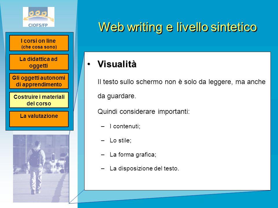 Web writing e livello sintetico VisualitàVisualità Il testo sullo schermo non è solo da leggere, ma anche da guardare. Quindi considerare importanti: