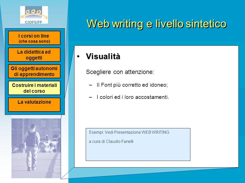 Web writing e livello sintetico VisualitàVisualità Scegliere con attenzione: –Il Font più corretto ed idoneo; –I colori ed i loro accostamenti. Esempi