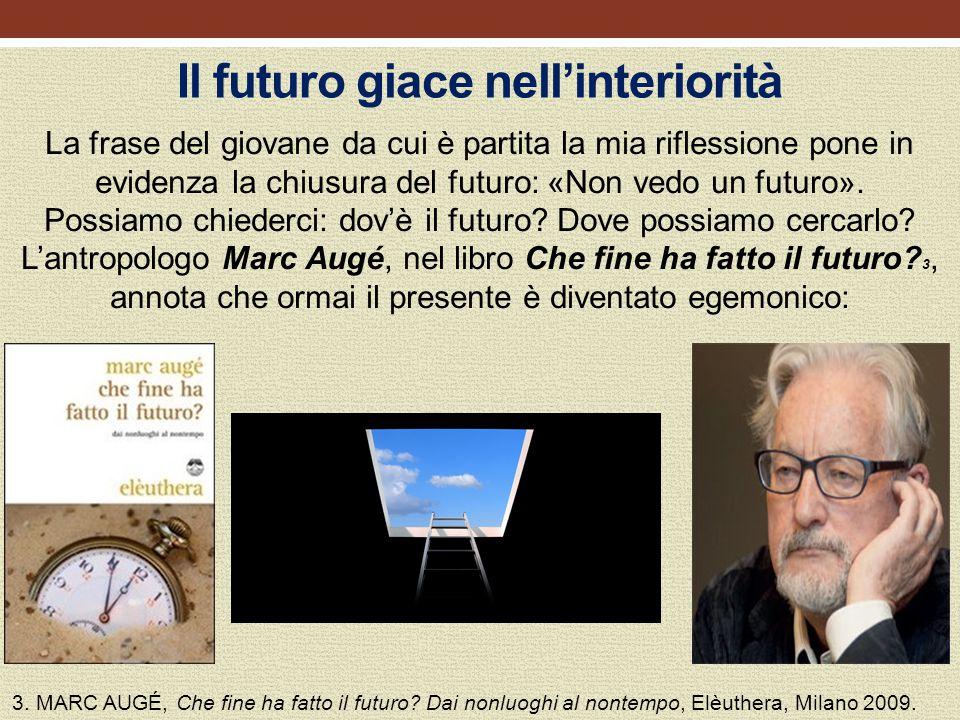 Il futuro giace nell'interiorità La frase del giovane da cui è partita la mia riflessione pone in evidenza la chiusura del futuro: «Non vedo un futur