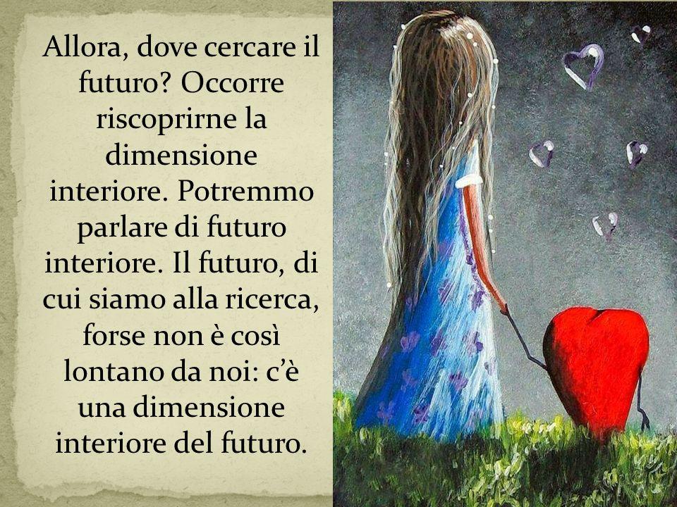 Lo stato nascente che è l'innamoramento è capace di riorganizzare il passato e di riorientare la vita: l'innamoramento è una rinascita.