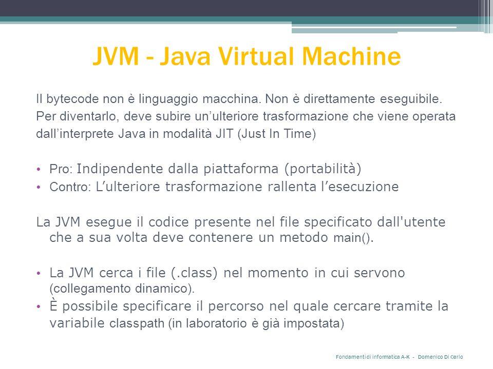 JVM - Java Virtual Machine Il bytecode non è linguaggio macchina.
