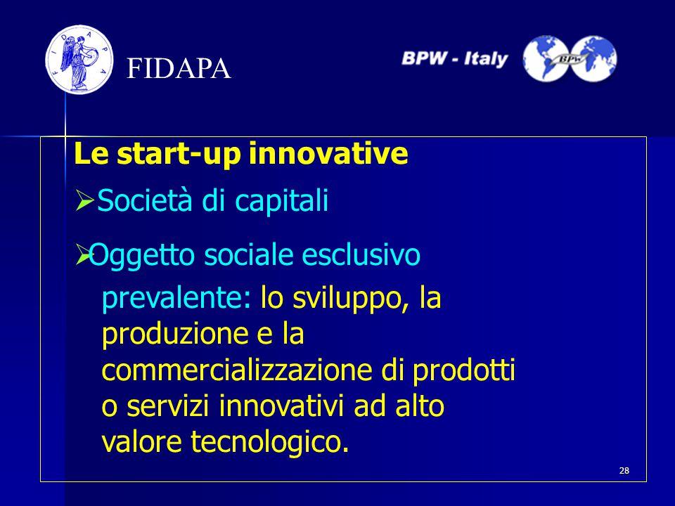 Le start-up innovative  Società di capitali  Oggetto sociale esclusivo prevalente: lo sviluppo, la produzione e la commercializzazione di prodotti o