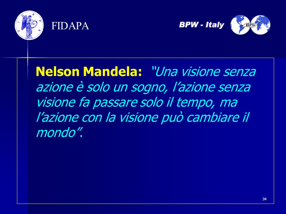 """Nelson Mandela: """"Una visione senza azione è solo un sogno, l'azione senza visione fa passare solo il tempo, ma l'azione con la visione può cambiare il"""
