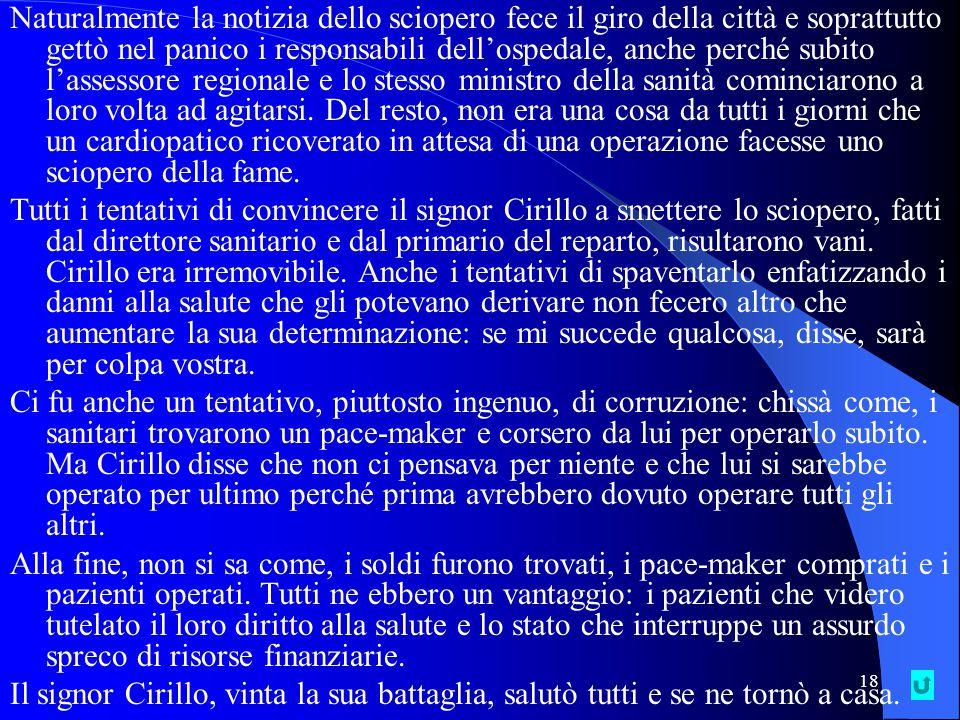 17 Il signor Cirillo, un piccolo imprenditore sulla sessantina, molti anni fa andò a Roma da una regione del sud per ricoverarsi in un grande ospedale.