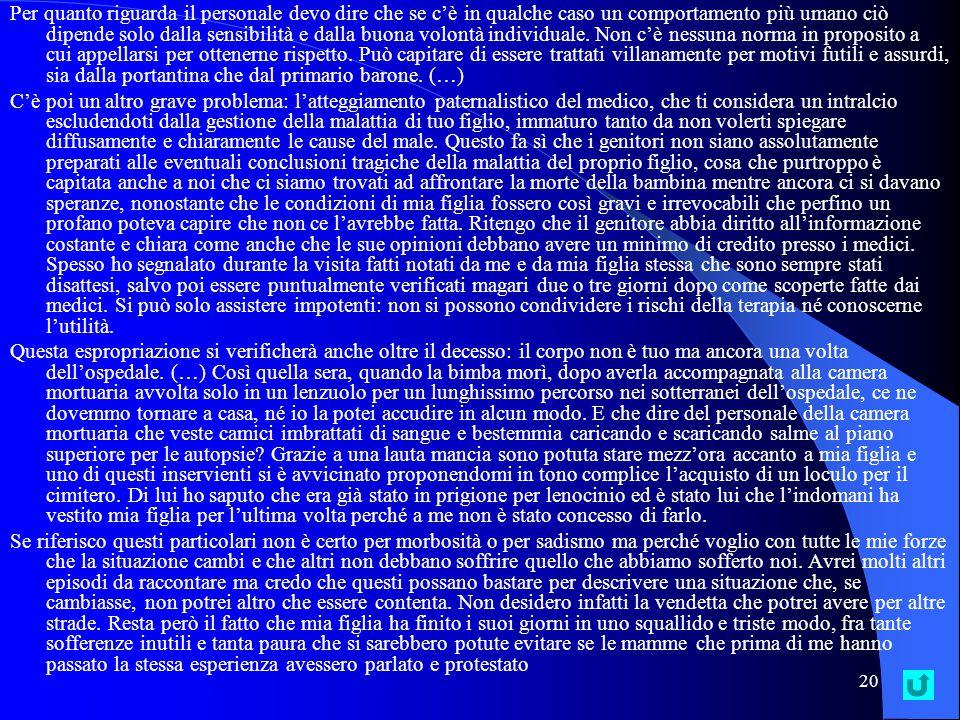 19 La denuncia che intendo presentare al Tribunale per i diritti del malato riguarda il ricovero e il decesso di mia figlia Valentina, avvenuto nel 1978 presso la seconda clinica pediatrica del Policlinico di Roma.