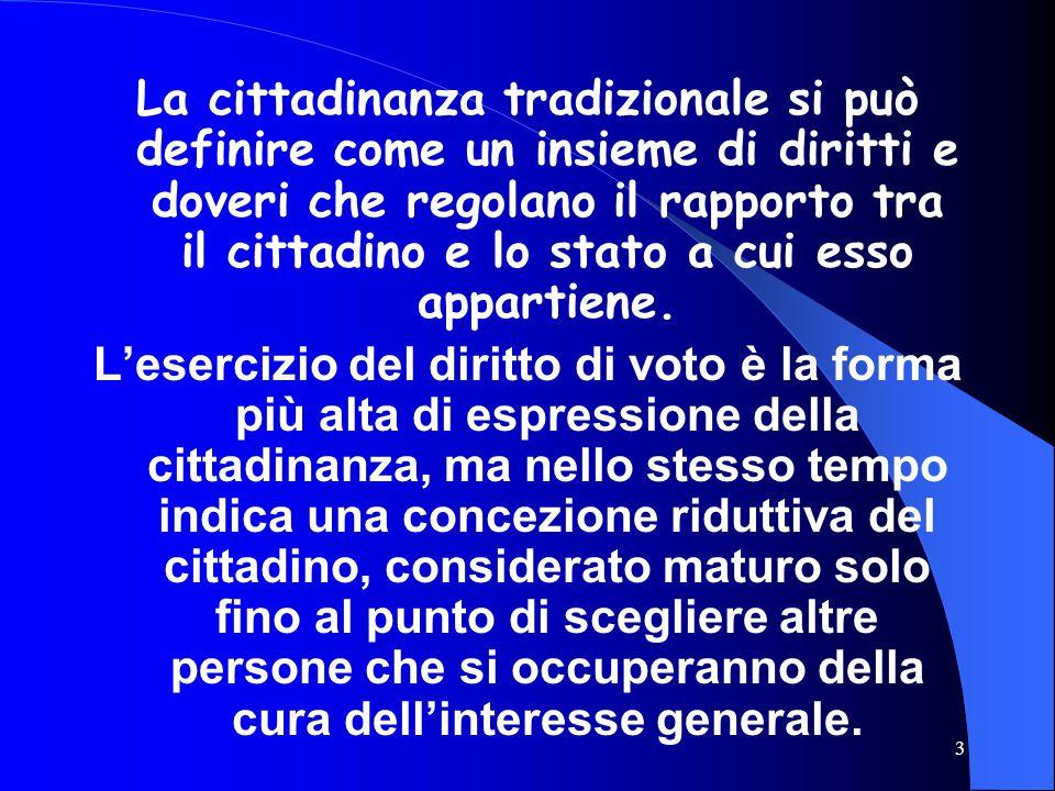 3 La cittadinanza tradizionale si può definire come un insieme di diritti e doveri che regolano il rapporto tra il cittadino e lo stato a cui esso appartiene.