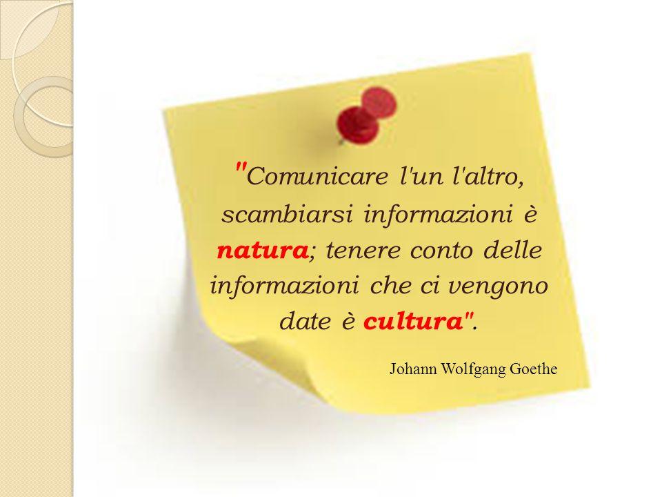 Comunicare l un l altro, scambiarsi informazioni è natura ; tenere conto delle informazioni che ci vengono date è cultura .