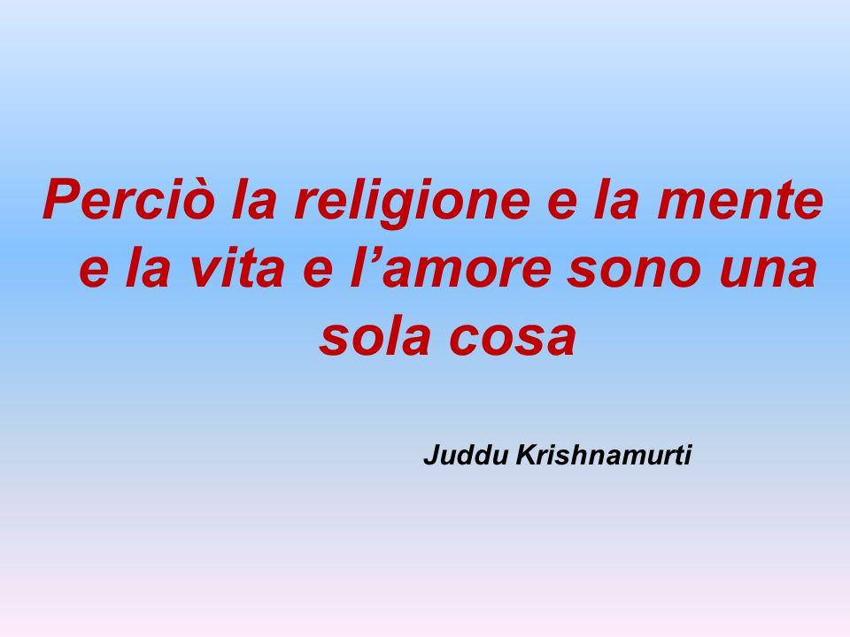 E Krishnamurti ci ricorda nei suoi scritti che.... E' importante non far distinzioni fra il mondano e il cosidetto religioso. Senza il mondo materiale