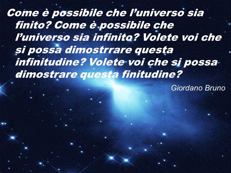 Giordano Bruno (1548-1600) concepisce l' universo come qualcosa di illimitato e infinito, ospitante in sè una molteplicità di mondi e di creature. Il