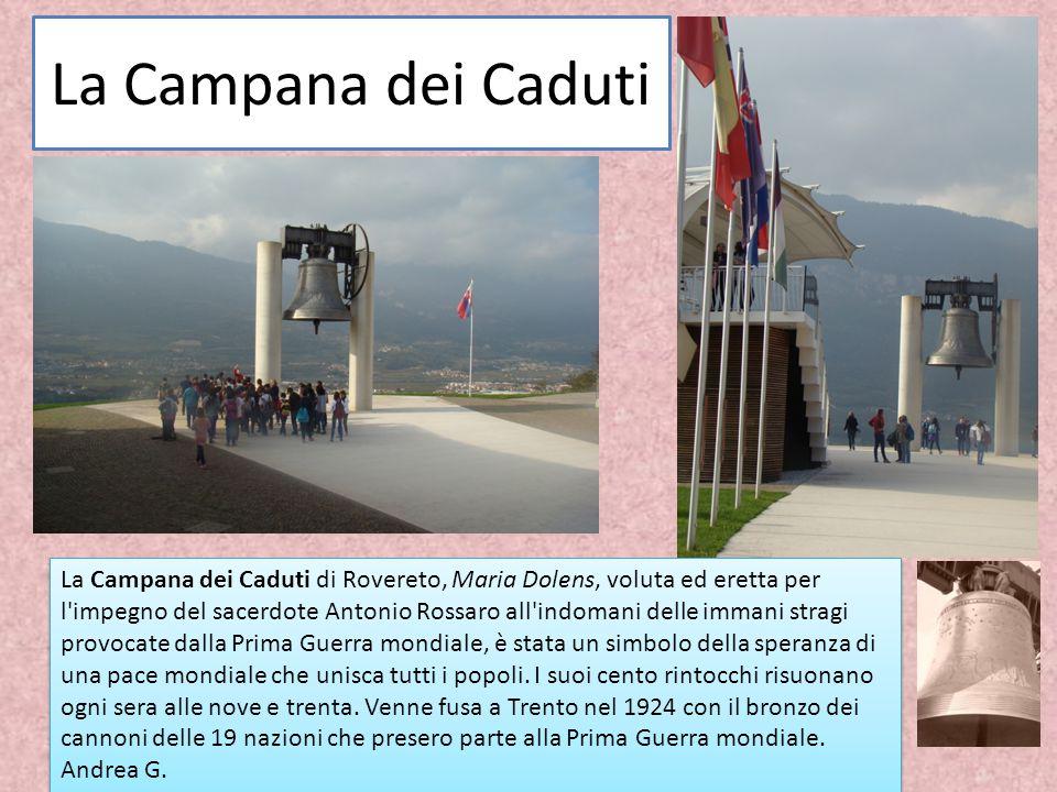 La Campana dei Caduti La Campana dei Caduti di Rovereto, Maria Dolens, voluta ed eretta per l'impegno del sacerdote Antonio Rossaro all'indomani delle