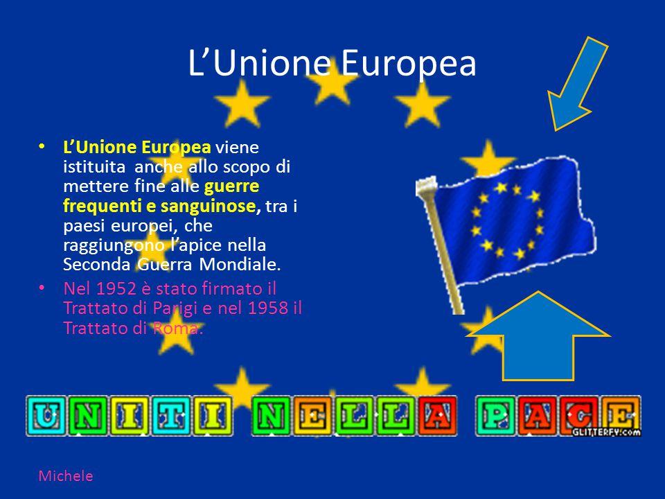 L'Unione Europea L'Unione Europea viene istituita anche allo scopo di mettere fine alle guerre frequenti e sanguinose, tra i paesi europei, che raggiu